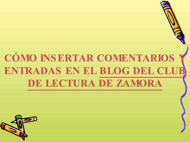 CÓMO INSERTAR COMENTARIOS Y ENTRADAS EN EL  BLOG DEL CLUB DE LECTURA DE ZAMORA