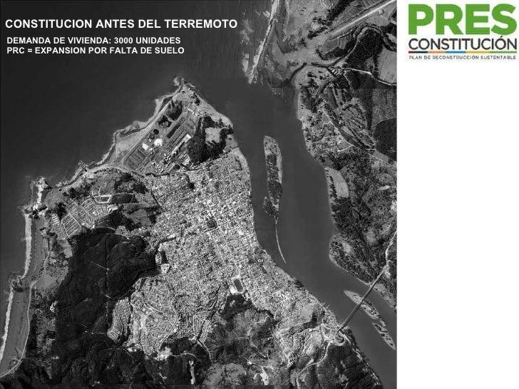 CONSTITUCION ANTES DEL TERREMOTO DEMANDA DE VIVIENDA: 3000 UNIDADES PRC = EXPANSION POR FALTA DE SUELO