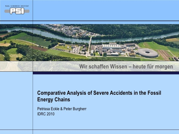 Comparative Analysis of Severe Accidents in the Fossil Energy Chains Petrissa Eckle & Peter Burgherr  IDRC 2010