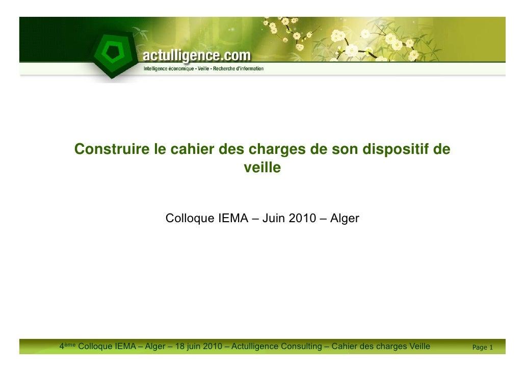 Construire le cahier des charges de son difpositif de veille (Présentation) - IEMA 4 - Alger - Juin 2010