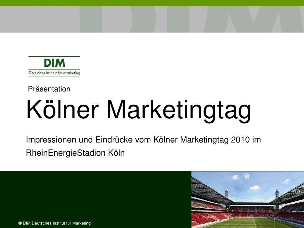 Präsentation      Kölner Marketingtag    Impressionen und Eindrücke vom Kölner Marketingtag 2010 im    RheinEnergieStadion...