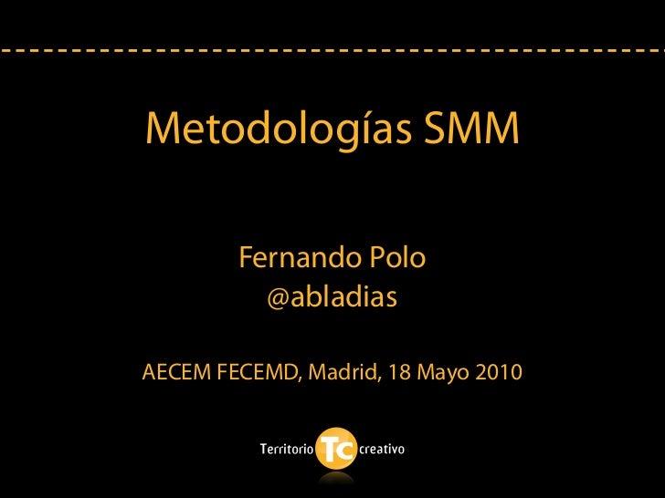 Metodologías SMM        Fernando Polo          @abladiasAECEM FECEMD, Madrid, 18 Mayo 2010