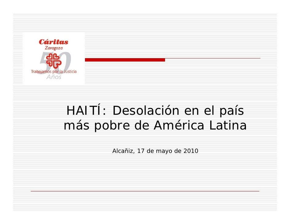 HAITÍ: Desolación en el país más pobre de América Latina        Alcañiz, 17 de mayo de 2010