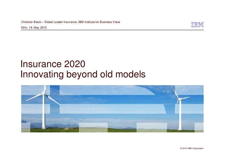 Christian Bieck – Global Leader Insurance, IBM Institute for Business Value Köln, 18. May 2010                            ...