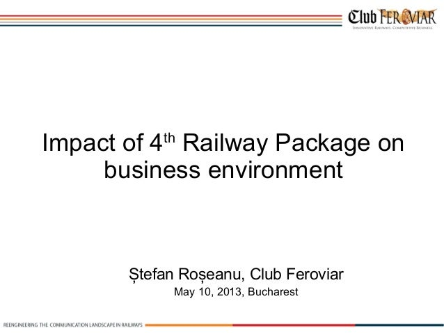 Ștefan Roșeanu, Club FeroviarImpact of 4thRailway Package onbusiness environmentMay 10, 2013, Bucharest