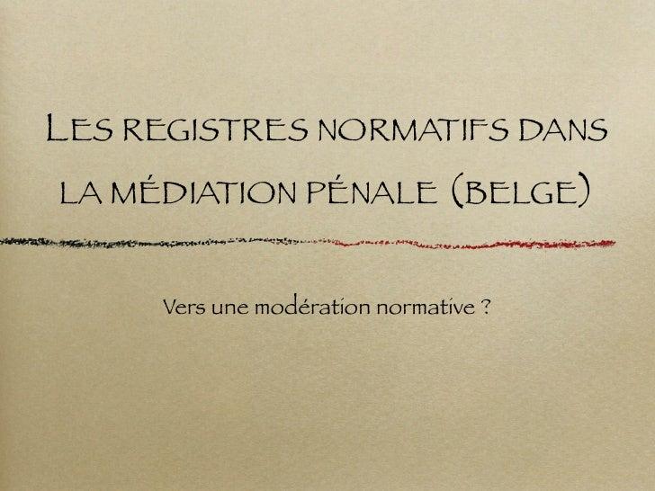 LES REGISTRES NORMATIFS DANS LA MÉDIATION PÉNALE (BELGE)        Vers une modération normative ?
