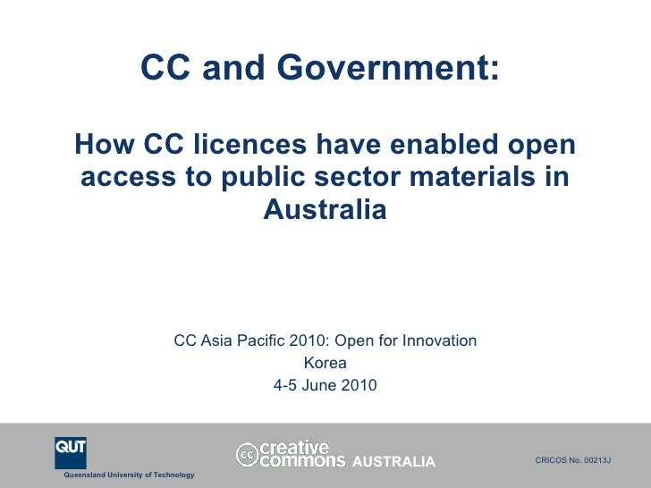 CC and Government:  How CC licences have enabled open access to public sector materials in Australia CC Asia Pacific 2010:...