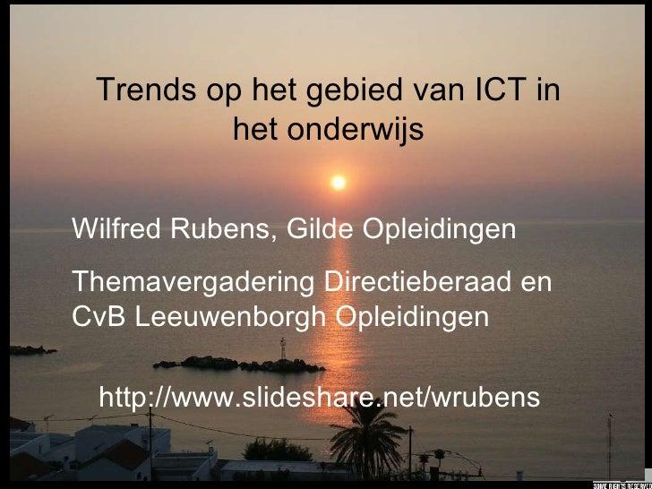 Trends op het gebied van ICT in het onderwijs Wilfred Rubens, Gilde Opleidingen Themavergadering Directieberaad en CvB Lee...