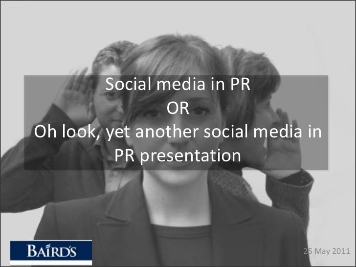 Social media in PROROh look, yet another social media in PR presentation<br />25 May 2011<br />