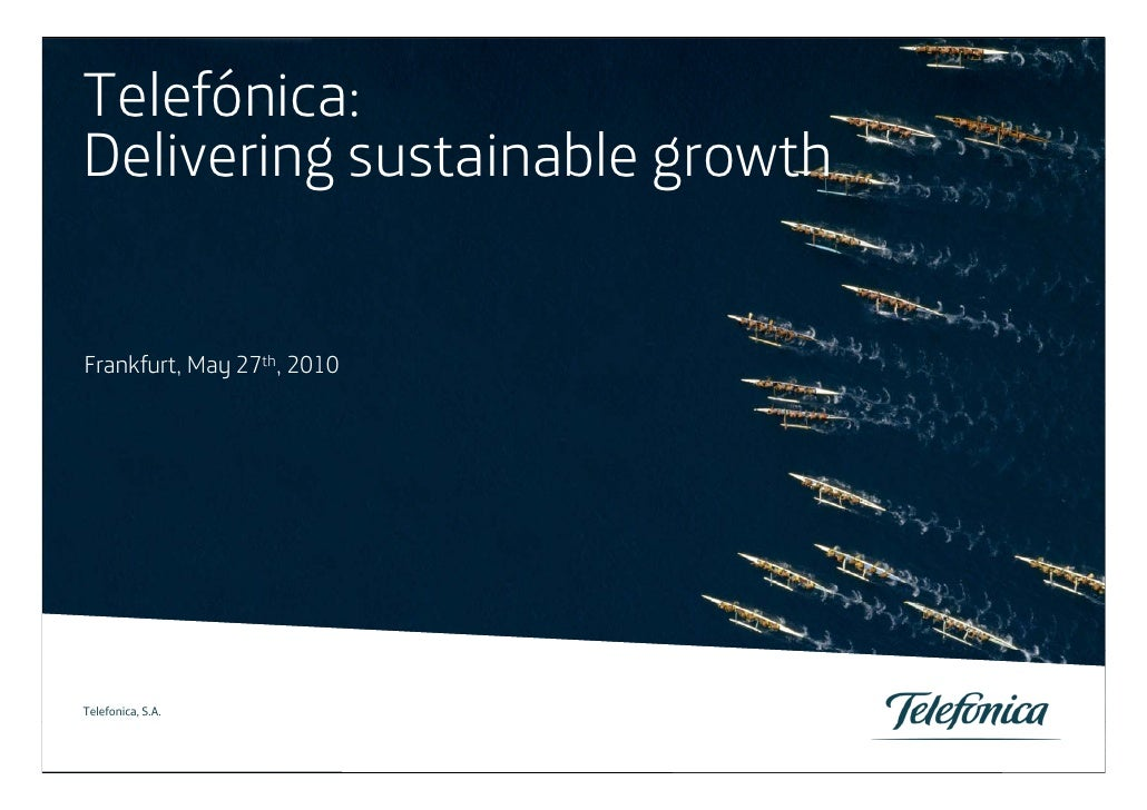 Telefónica: Delivering sustainable growth   Frankfurt, May 27th, 2010     1 Telefonica, Servicios Audiovisuales S.A. / Tel...
