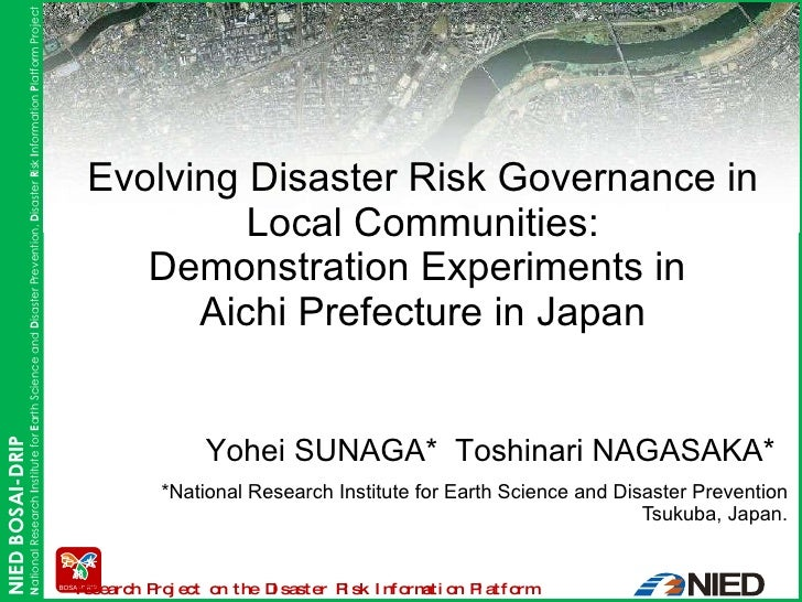 *National Research Institute for Earth Science and Disaster Prevention Tsukuba, Japan. Evolving Disaster Risk Governance i...