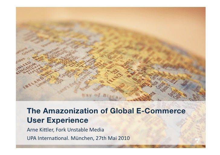 The Amazonization of Global E-Commerce User Experience (UPA 2010)