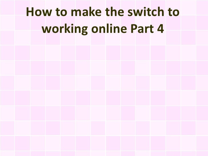 How to make the switch to  working online Part 4