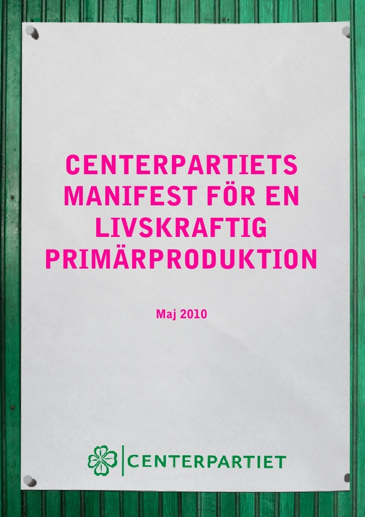 CENTERPARTIETS      MANIFEST FÖR EN        LIVSKRAFTIG     PRIMÄRPRODUKTION           Maj 2010