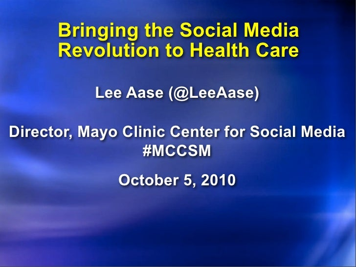 Bringing the Social Media       Revolution to Health Care             Lee Aase (@LeeAase)  Director, Mayo Clinic Center fo...