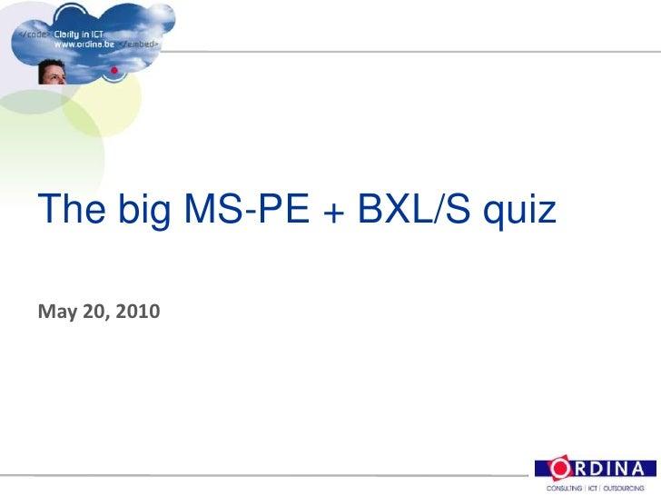 The big MS-PE + BXL/S quiz<br />May 20, 2010<br />