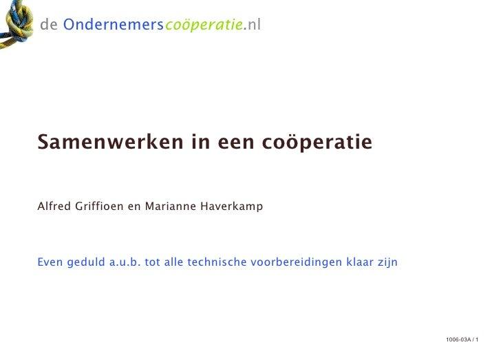 de Ondernemerscoöperatie.nlSamenwerken in een coöperatieAlfred Griffioen en Marianne HaverkampEven geduld a.u.b. tot alle ...