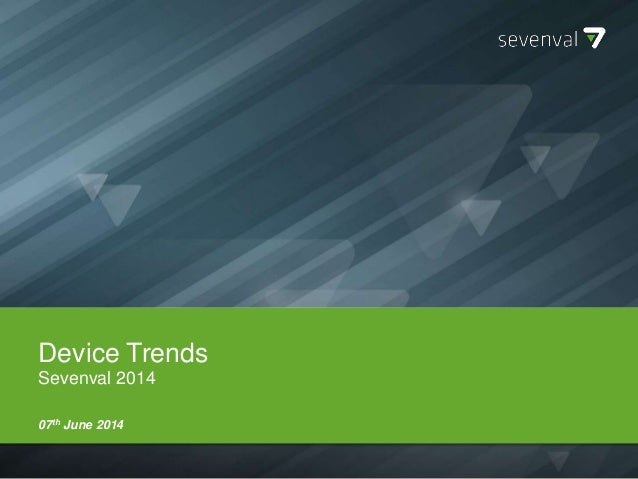 Device Trends Sevenval 2014 07th June 2014