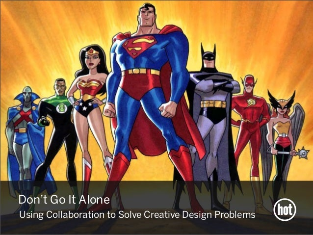 Don't Go It Alone Using Collaboration to Solve Creative Design Problems