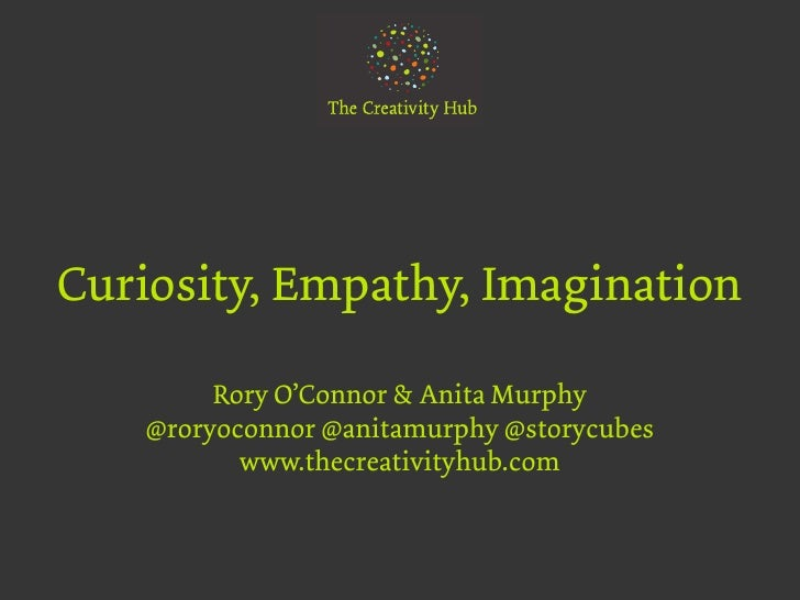 Curiosity, Empathy and Imagination