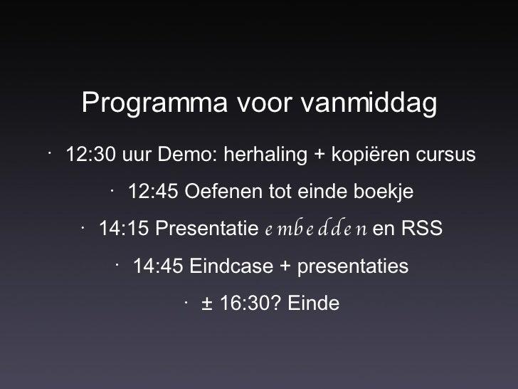 Programma voor vanmiddag <ul><li>12:30 uur Demo: herhaling + kopiëren cursus </li></ul><ul><li>12:45 Oefenen tot einde boe...