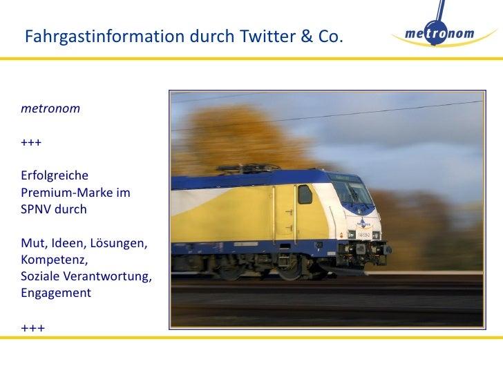 Fahrgastinformation durch Twitter & Co.   metronom  +++  Erfolgreiche Premium-Marke im SPNV durch  Mut, Ideen, Lösungen, K...