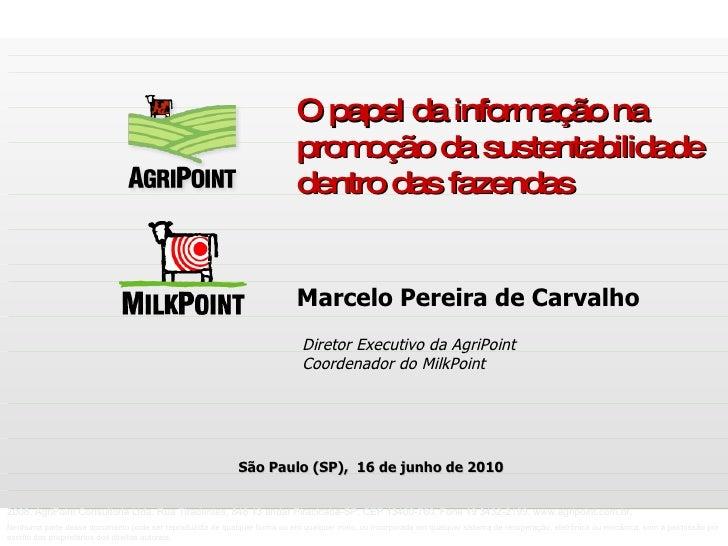 Marcelo Pereira de Carvalho O papel da informação na promoção da sustentabilidade dentro das fazendas Diretor Executivo da...