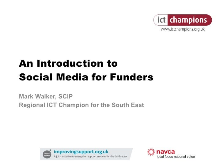An Introduction to  Social Media for Funders Mark Walker, SCIP Regional ICT Champion for the South East