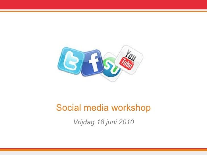 <ul><li>Social media workshop </li></ul><ul><li>Vrijdag 18 juni 2010 </li></ul>