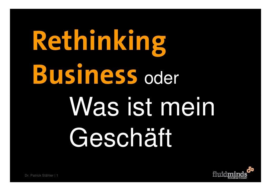 Rethinking     Business oder                           Was ist mein                           Geschäft Dr. Patrick Stähler...