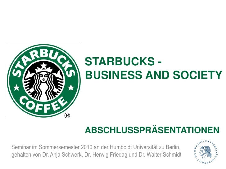 STARBUCKS -                                BUSINESS AND SOCIETY                                   ABSCHLUSSPRÄSENTATIONEN ...