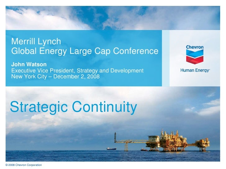 Merrill Lynch     Global Energy Large Cap Conference     John Watson     Executive Vice President, Strategy and Developmen...