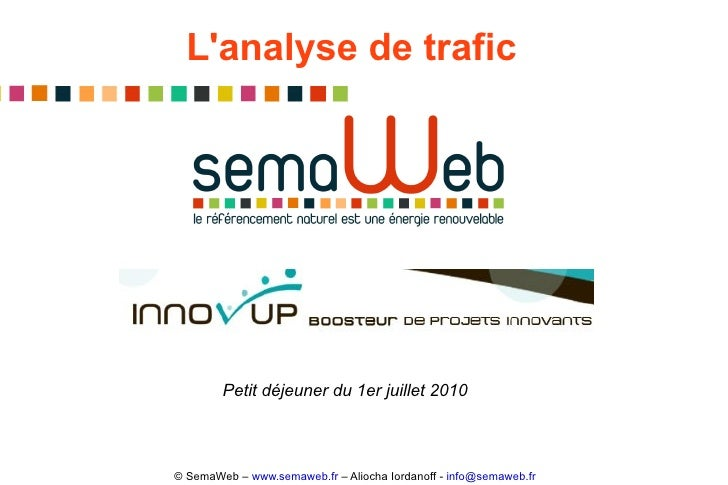L'analyse de trafic © SemaWeb –  www.semaweb.fr  – Aliocha Iordanoff -  [email_address]   Petit déjeuner du 1er juillet 2010