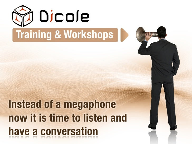 Training & Workshops     Instead of a megaphone now it is time to listen and have a conversation
