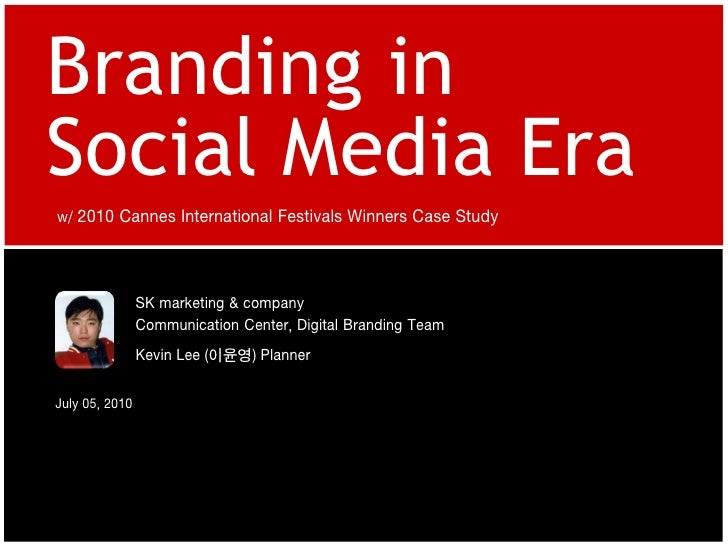 Branding in Social Media Era w/ 2010 Cannes International Festivals Winners Case Study                     SK marketing & ...