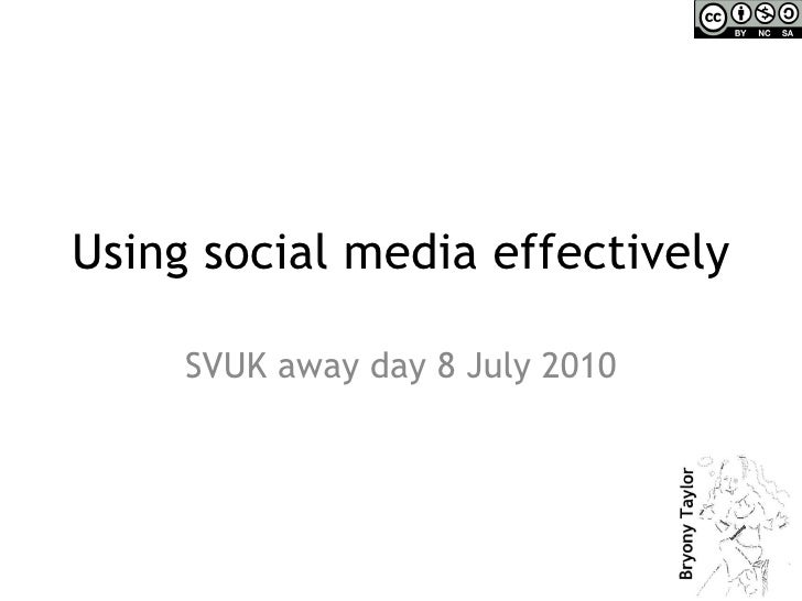 Using social media effectively SVUK away day 8 July 2010
