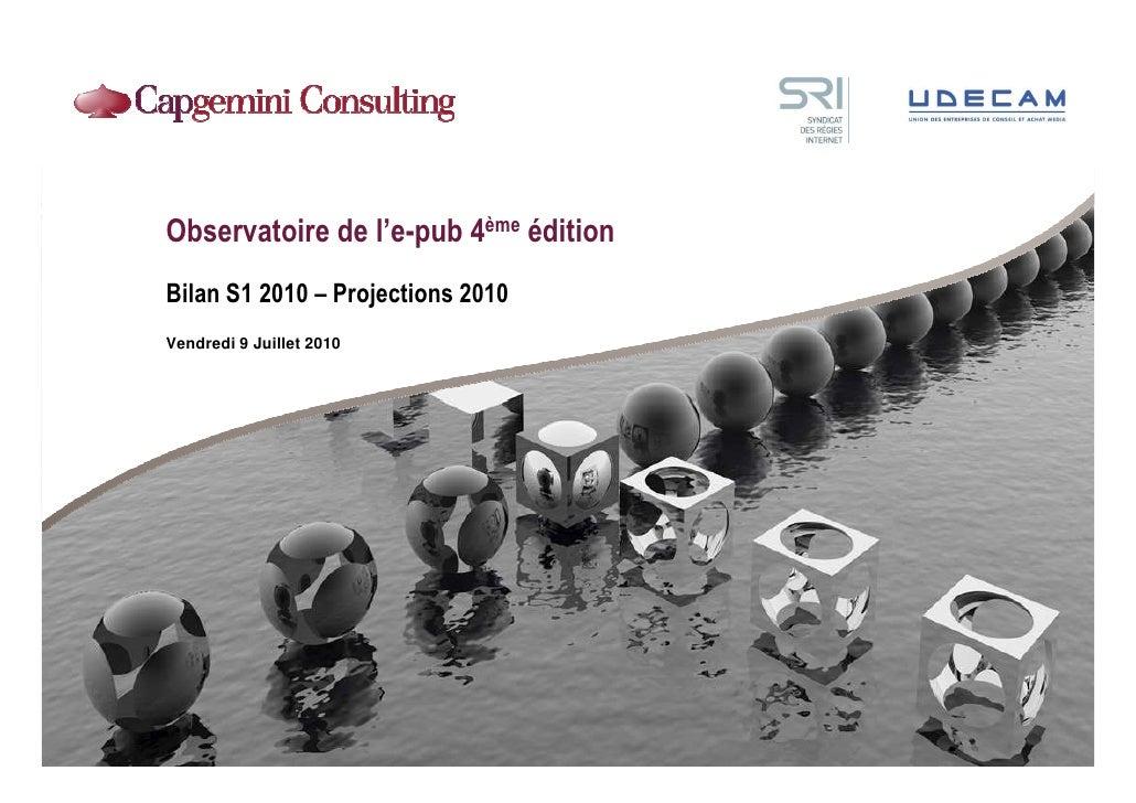 Observatoire de l'e-pub 4ème édition Bilan S1 2010 – Projections 2010 Vendredi 9 Juillet 2010