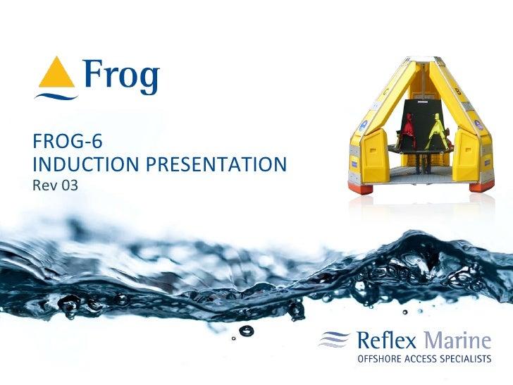 FROG-6 INDUCTION PRESENTATION Rev 03