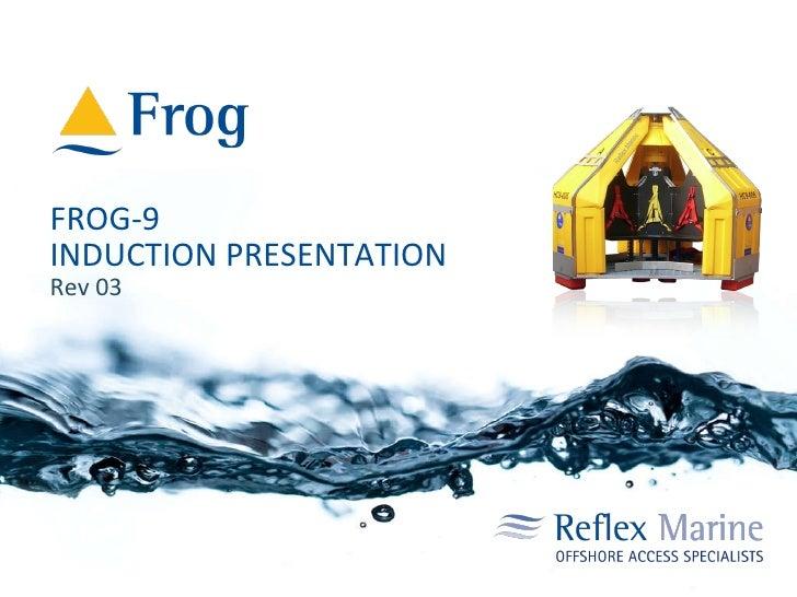 FROG-9 INDUCTION PRESENTATION Rev 03