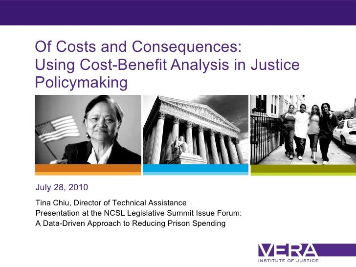 Of Costs and Consequences: Using Cost-Benefit Analysis in Justice Policymaking  July 28, 2010 Tina Chiu, Director of Techn...