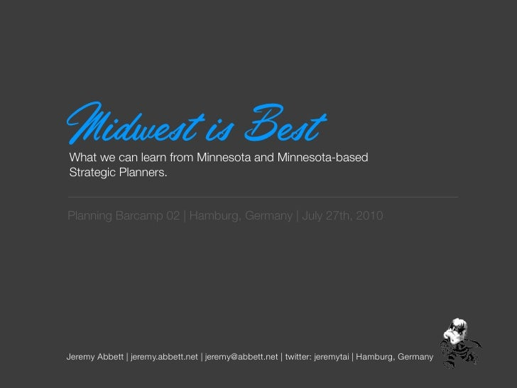 Midwest is Best What we can learn from Minnesota and Minnesota-based Strategic Planners.   Planning Barcamp 02 |Hamburg, ...