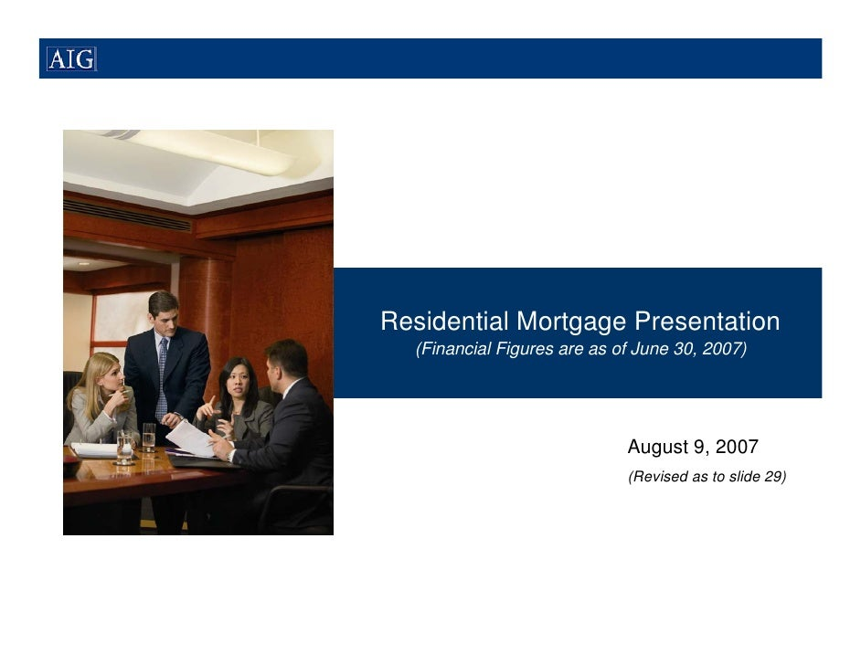 Residential Mortgage Presentation   (Financial Figures are as of June 30, 2007)                                  August 9,...