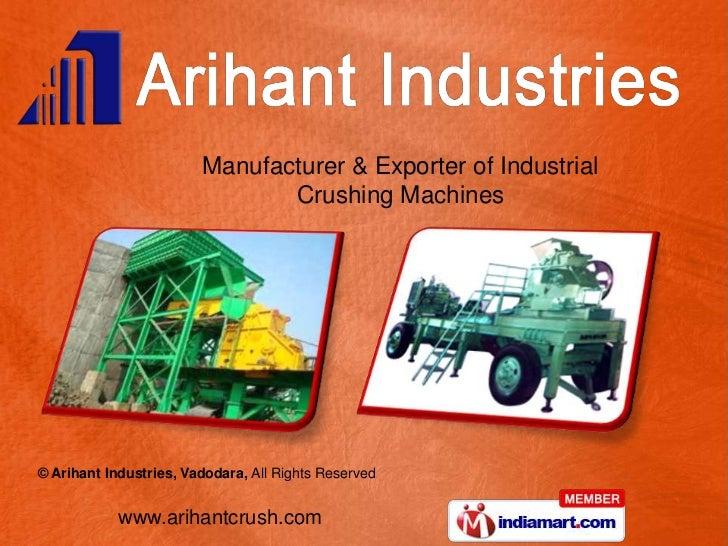 Manufacturer & Exporter of Industrial                               Crushing Machines© Arihant Industries, Vadodara, All R...