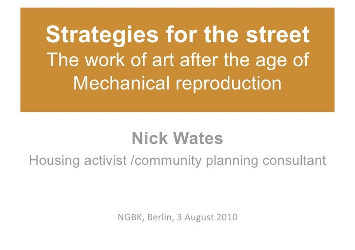 Strategies for the street   The work of art after the age of     Mechanical reproduction                   Nick Wates Hou...