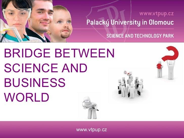 BRIDGE BETWEEN SCIENCE AND BUSINESS WORLD
