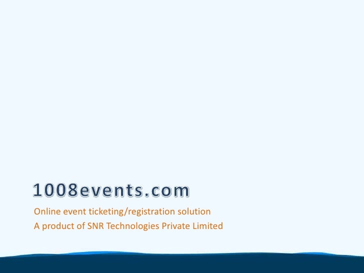 1008events.com<br />Online event ticketing/registration solution<br />A product of SNR Technologies Private Limited<br />