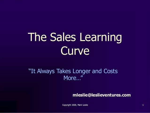 """The Sales Learning      Curve""""It Always Takes Longer and Costs             More…""""                       mleslie@leslievent..."""