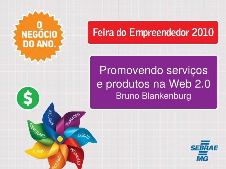 Promovendo produtos e serviços na Web 2.0 - Bruno Blankenburg