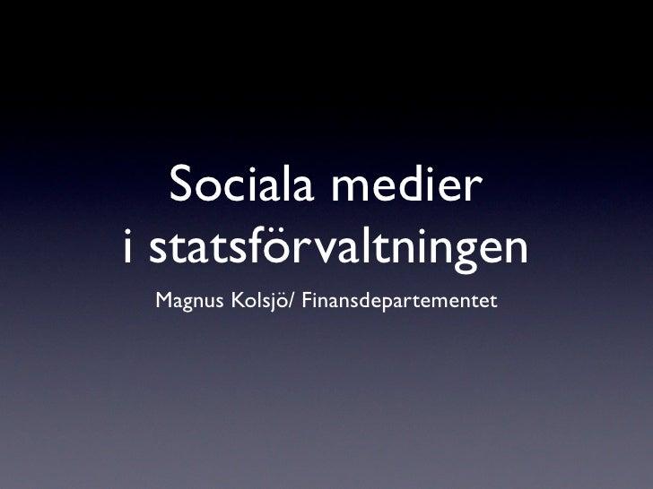 Sociala medier i statsförvaltningen  Magnus Kolsjö/ Finansdepartementet