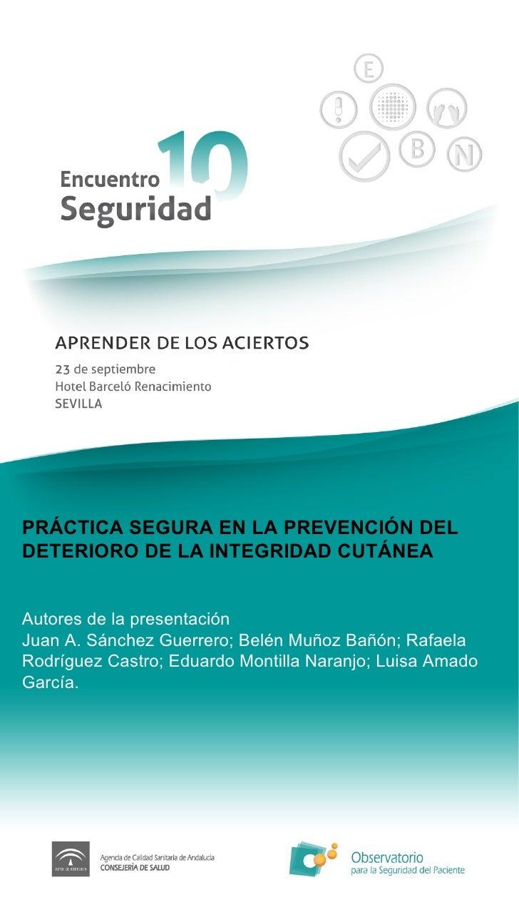 PRÁCTICA SEGURA EN LA PREVENCIÓN DEL DETERIORO DE LA INTEGRIDAD CUTÁNEA   Autores de la presentación Juan A. Sánchez Guerr...
